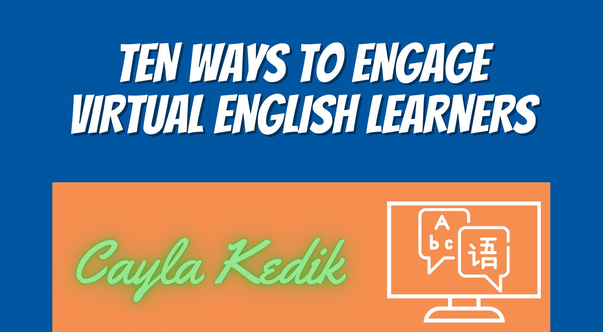 Ten Ways to Engage Virtual English Learners