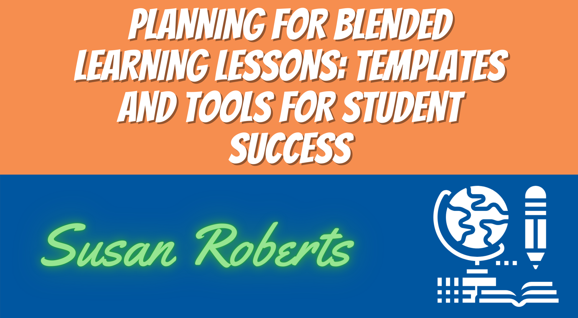 Planning for Blended Learning Lessons: Templates and Tools for Student Success