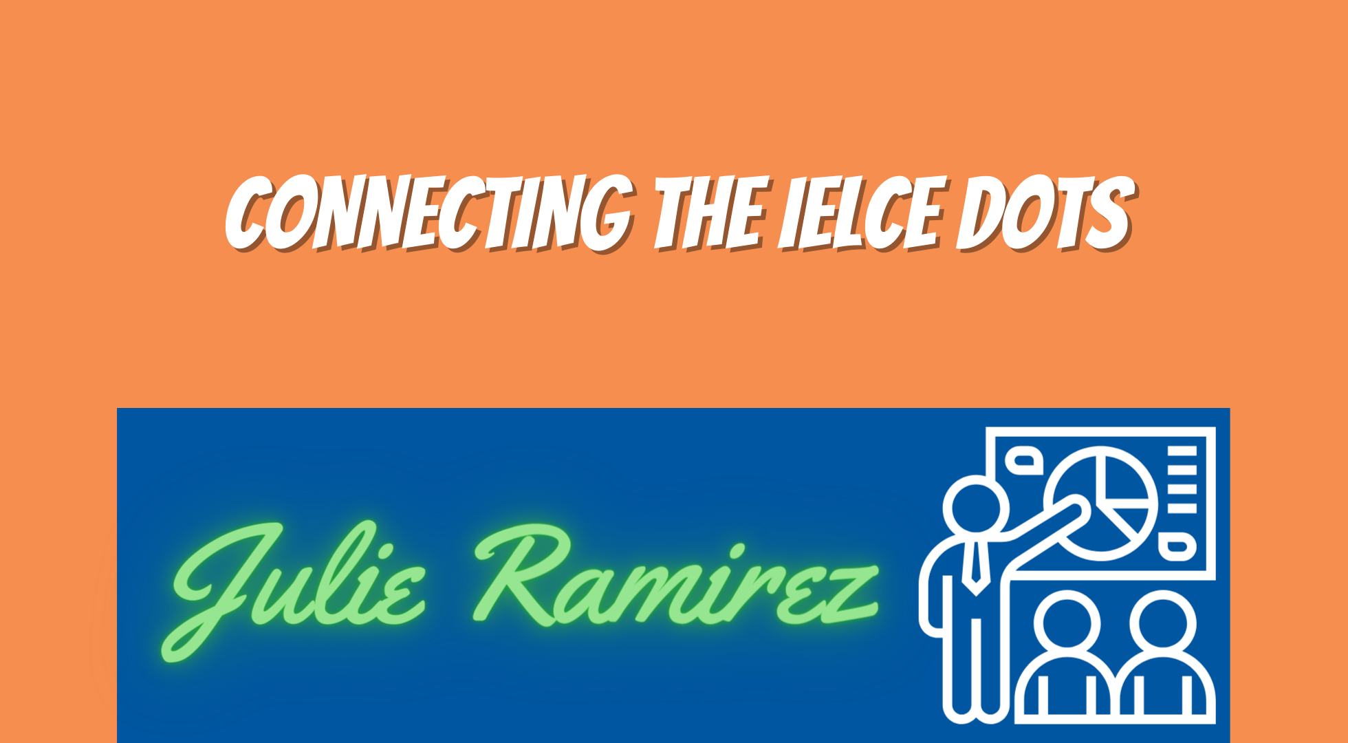 Connecting the IELCE Dots