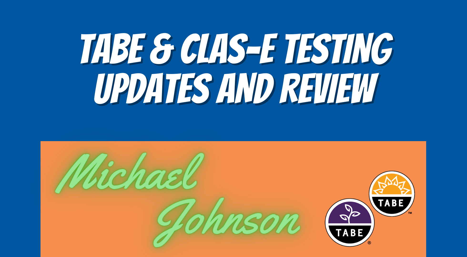 TABE & CLAS-E Testing Updates and Review