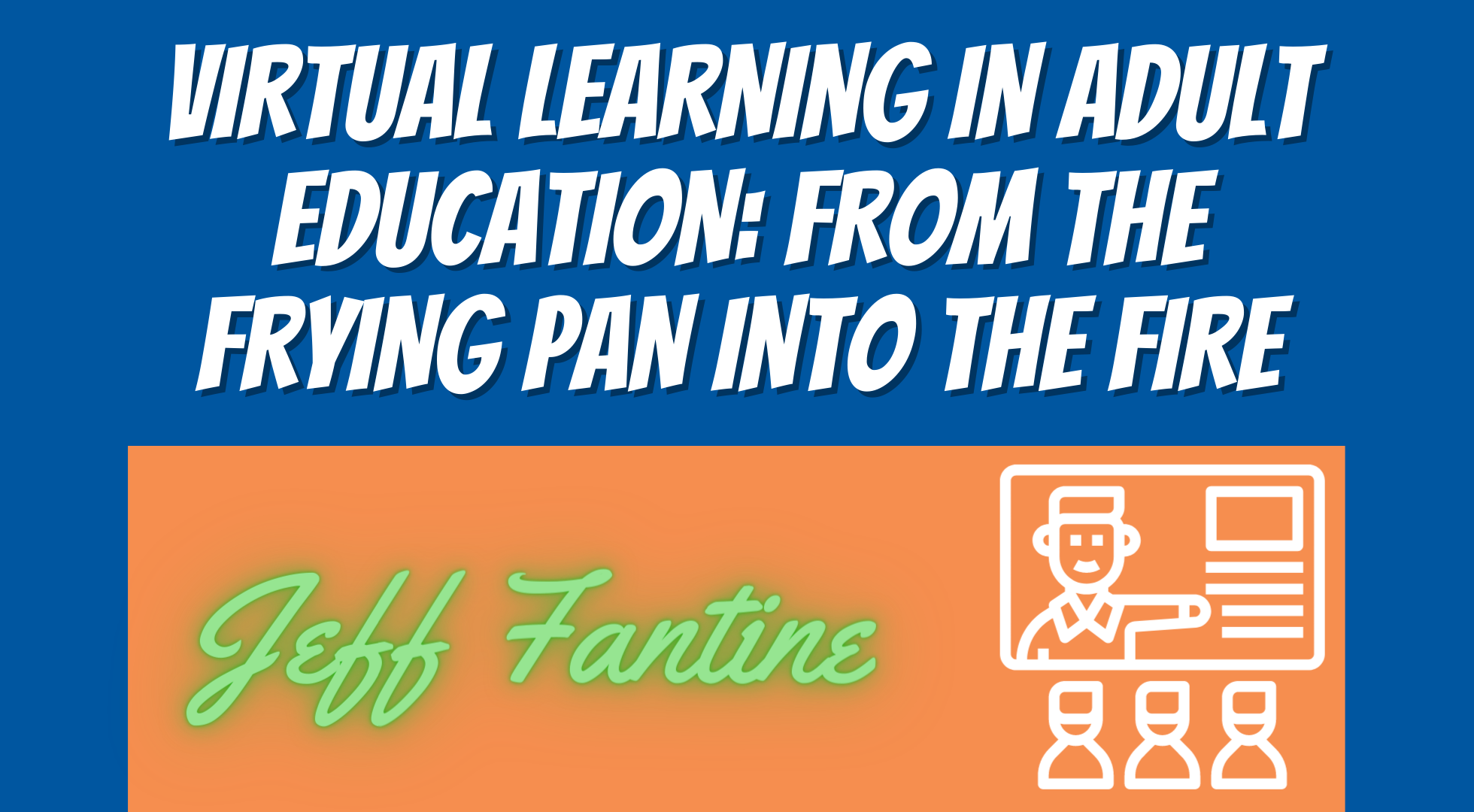 Virtual Learning in Adult Education: From the Frying Pan into the Fire